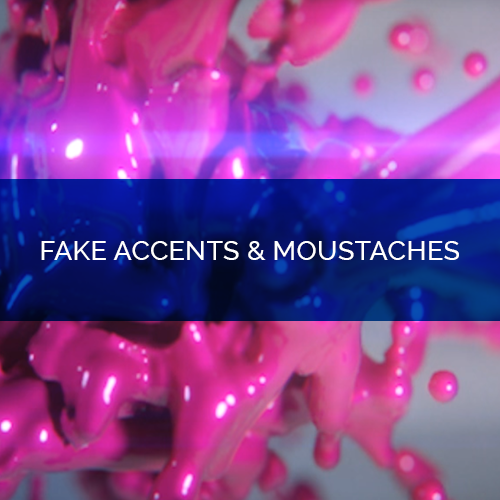 Fake Accents & Moustaches