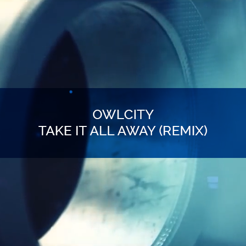 OwlCity - Take It All Away